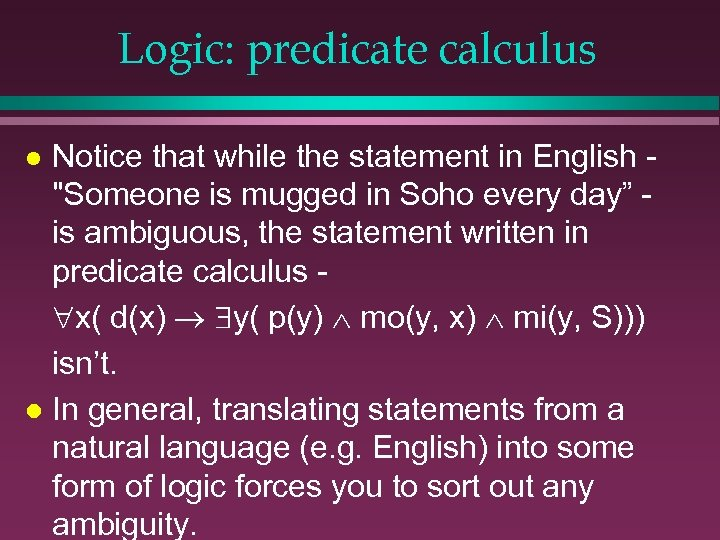 Logic: predicate calculus Notice that while the statement in English