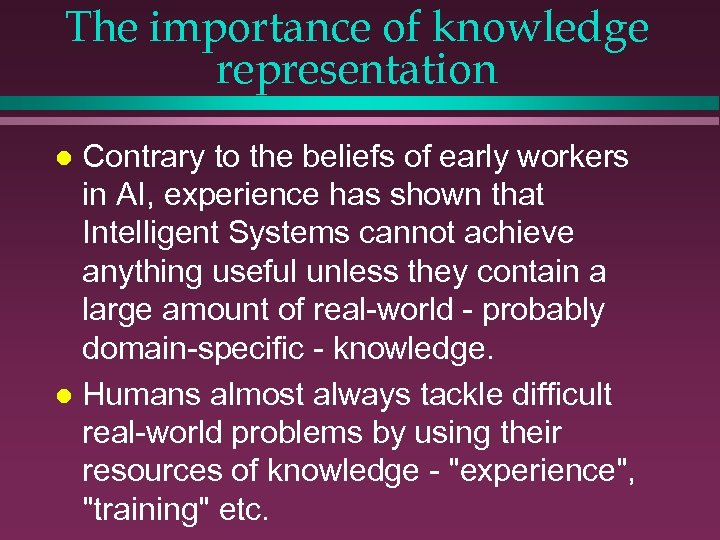 The importance of knowledge representation Contrary to the beliefs of early workers in AI,