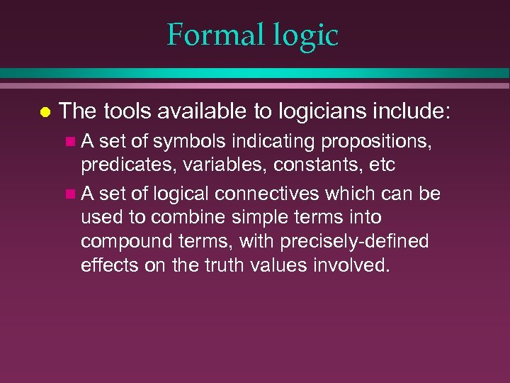 Formal logic l The tools available to logicians include: n. A set of symbols