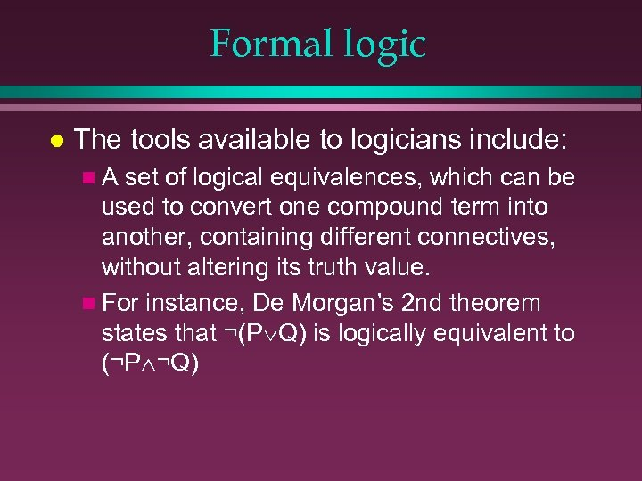 Formal logic l The tools available to logicians include: n. A set of logical
