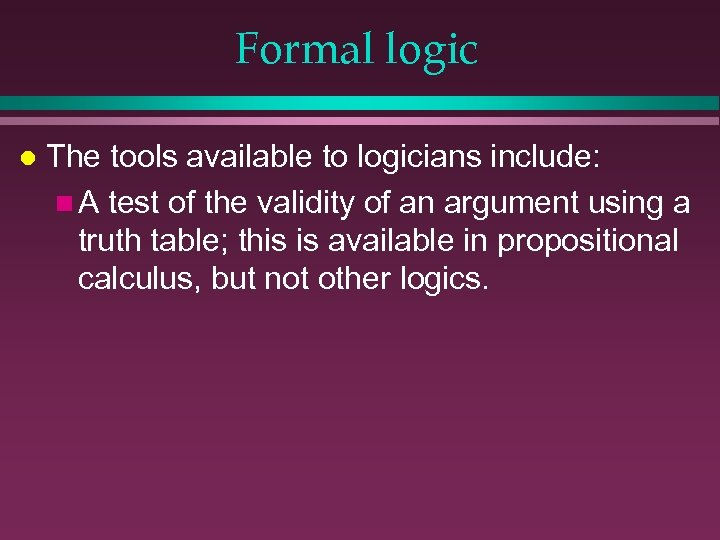 Formal logic l The tools available to logicians include: n A test of the