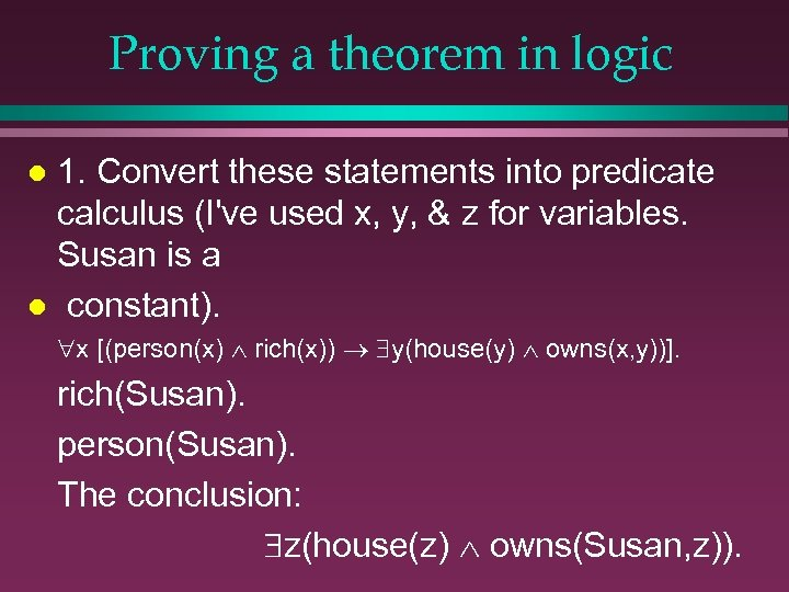Proving a theorem in logic 1. Convert these statements into predicate calculus (I've used