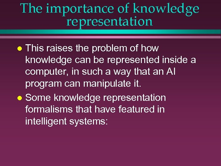 The importance of knowledge representation This raises the problem of how knowledge can be