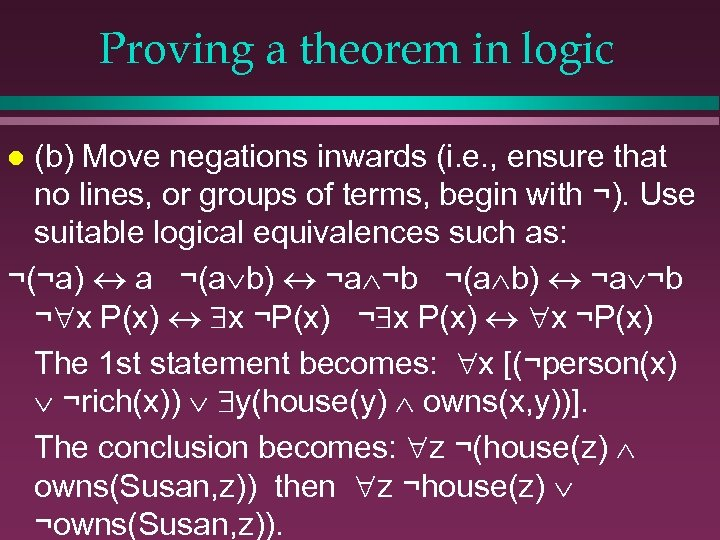 Proving a theorem in logic (b) Move negations inwards (i. e. , ensure that