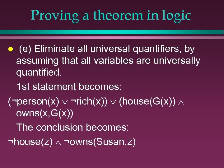 Proving a theorem in logic (e) Eliminate all universal quantifiers, by assuming that all