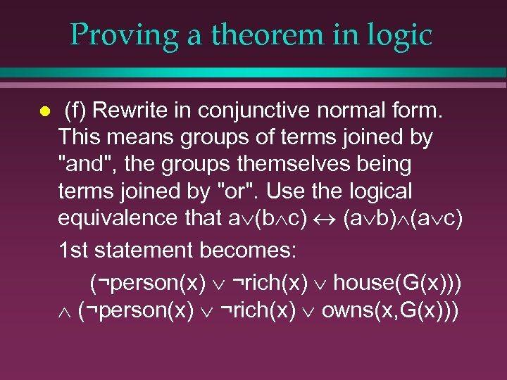 Proving a theorem in logic l (f) Rewrite in conjunctive normal form. This means
