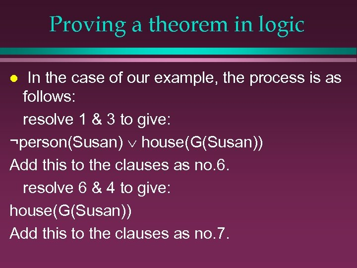 Proving a theorem in logic In the case of our example, the process is