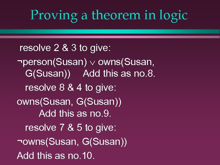 Proving a theorem in logic resolve 2 & 3 to give: ¬person(Susan) owns(Susan, G(Susan))