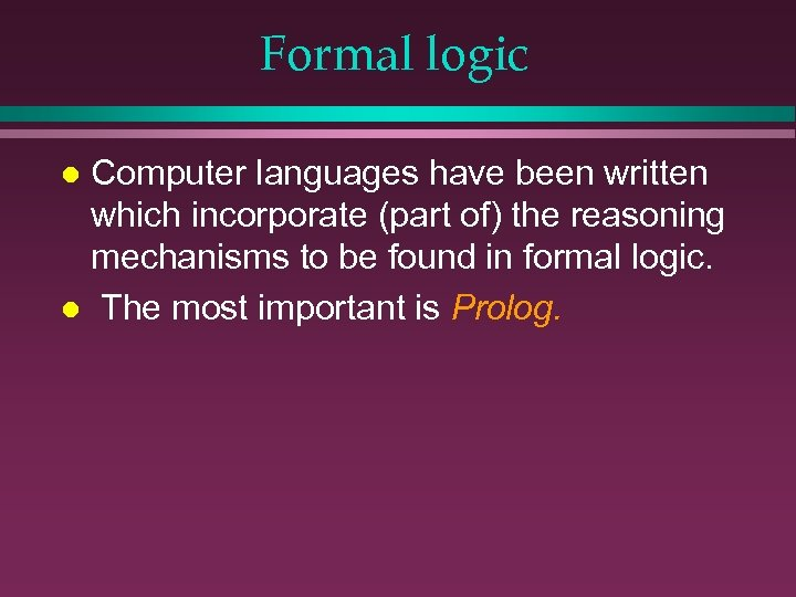 Formal logic Computer languages have been written which incorporate (part of) the reasoning mechanisms
