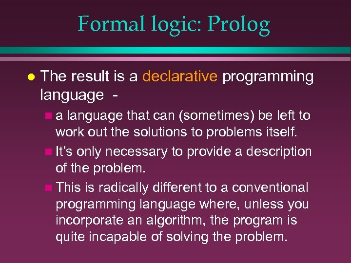 Formal logic: Prolog l The result is a declarative programming language na language that