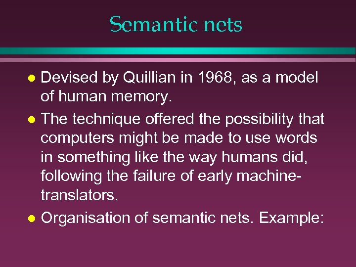 Semantic nets Devised by Quillian in 1968, as a model of human memory. l