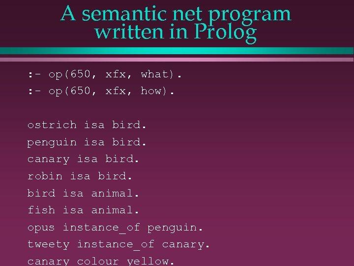 A semantic net program written in Prolog : - op(650, xfx, what). : -