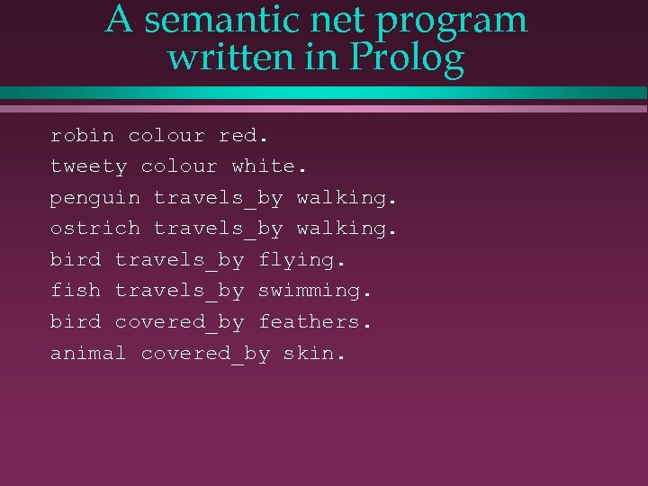 A semantic net program written in Prolog robin colour red. tweety colour white. penguin