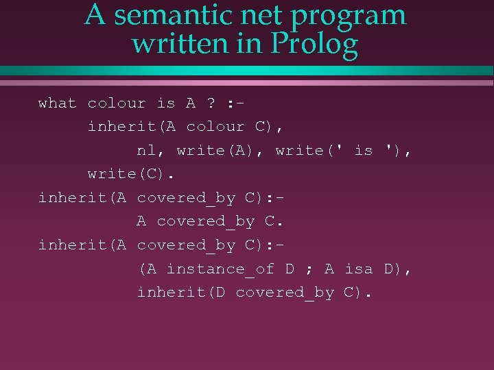 A semantic net program written in Prolog what colour is A ? : inherit(A