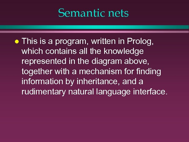 Semantic nets l This is a program, written in Prolog, which contains all the