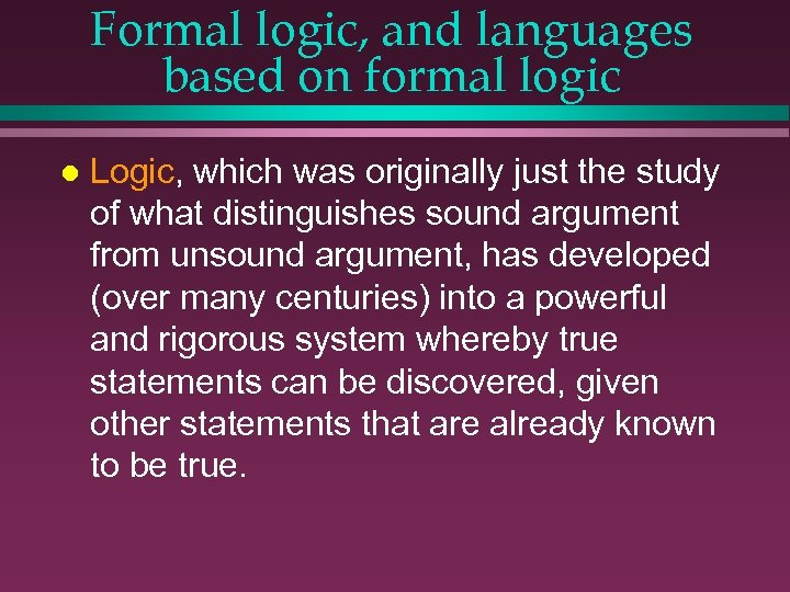 Formal logic, and languages based on formal logic l Logic, which was originally just