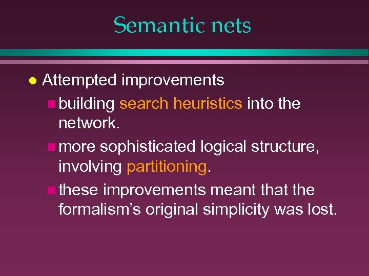 Semantic nets l Attempted improvements n building search heuristics into the network. n more