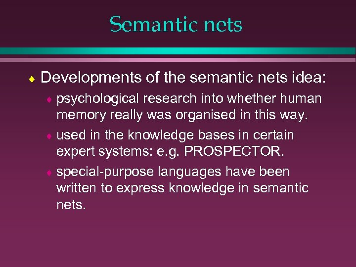 Semantic nets ¨ Developments of the semantic nets idea: ¨ psychological research into whether