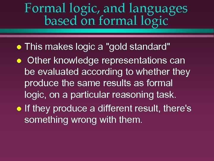 Formal logic, and languages based on formal logic This makes logic a