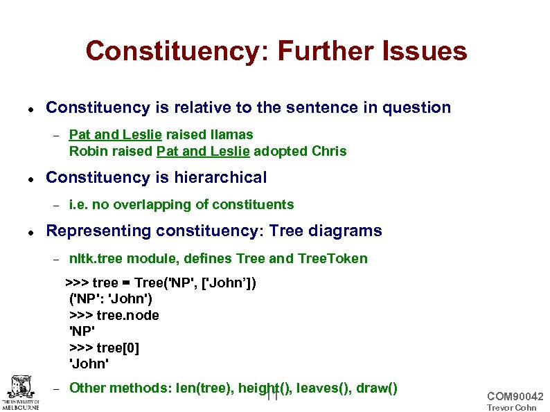 Constituency: Further Issues Constituency is relative to the sentence in question Constituency is hierarchical