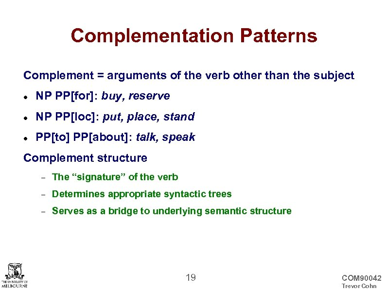 Complementation Patterns Complement = arguments of the verb other than the subject NP PP[for]: