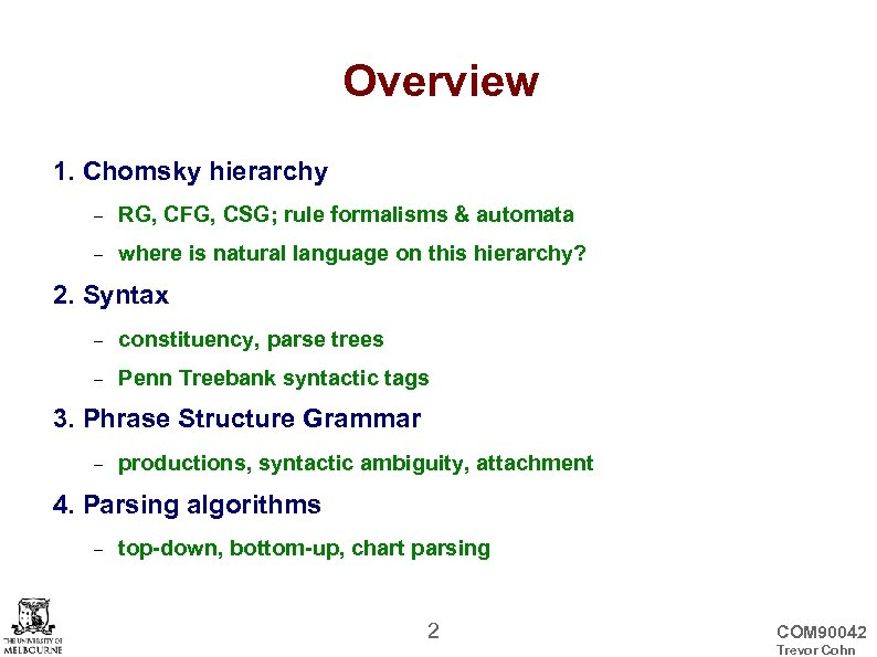 Overview 1. Chomsky hierarchy RG, CFG, CSG; rule formalisms & automata where is natural