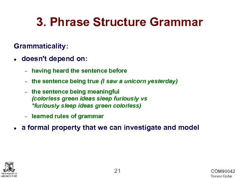 3. Phrase Structure Grammar Grammaticality: doesn't depend on: the sentence being true (I saw