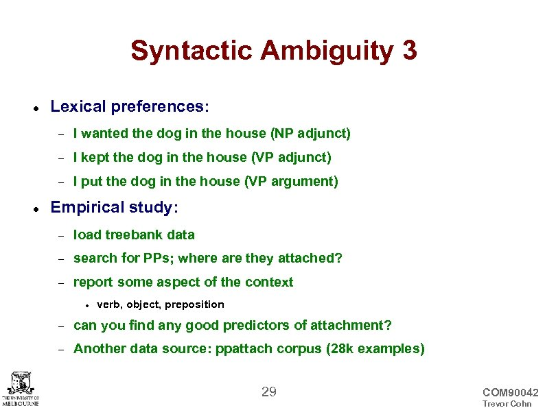 Syntactic Ambiguity 3 Lexical preferences: I kept the dog in the house (VP adjunct)