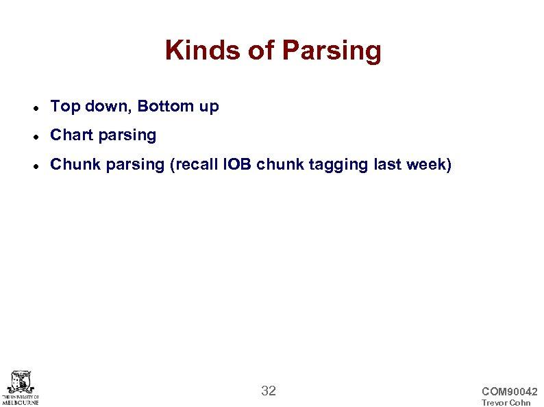 Kinds of Parsing Top down, Bottom up Chart parsing Chunk parsing (recall IOB chunk