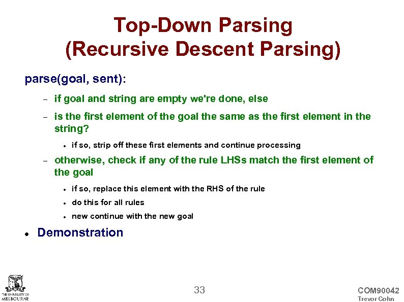 Top-Down Parsing (Recursive Descent Parsing) parse(goal, sent): if goal and string are empty we're