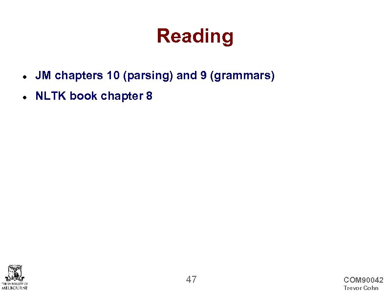 Reading JM chapters 10 (parsing) and 9 (grammars) NLTK book chapter 8 47 COM