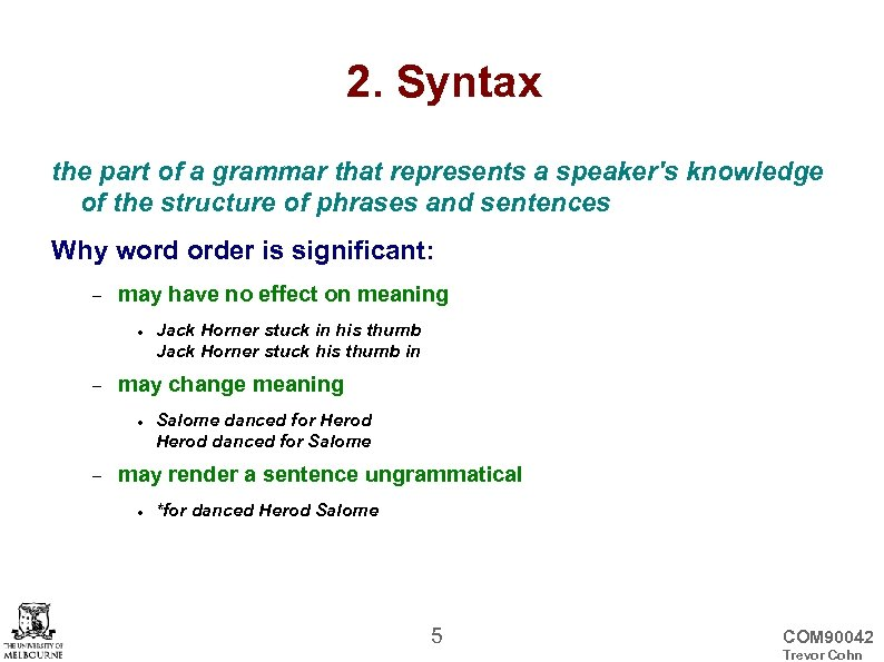 2. Syntax the part of a grammar that represents a speaker's knowledge of the