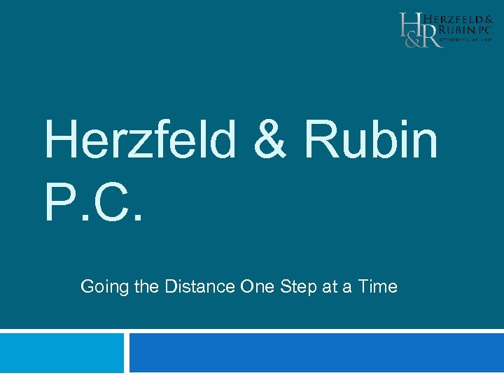 Herzfeld & Rubin P. C. Going the Distance One Step at a Time
