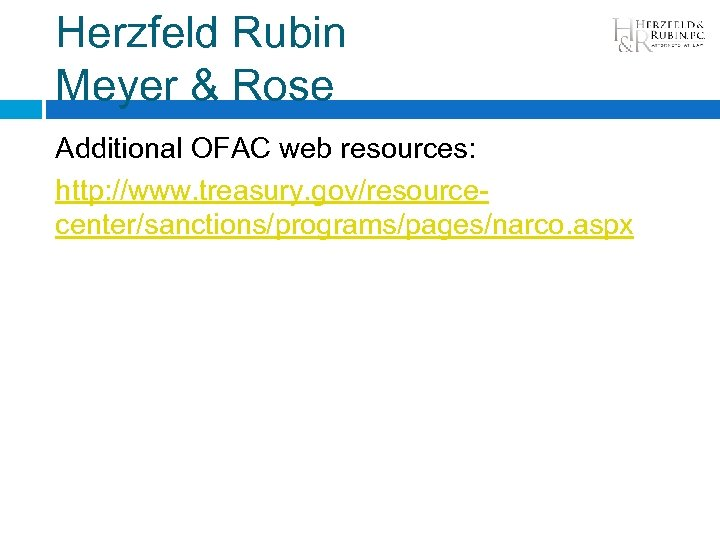 Herzfeld Rubin Meyer & Rose Additional OFAC web resources: http: //www. treasury. gov/resourcecenter/sanctions/programs/pages/narco. aspx