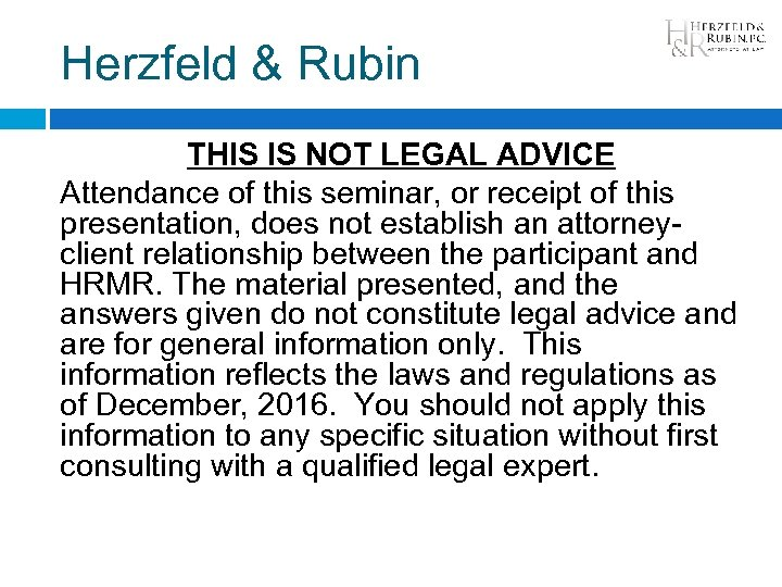 Herzfeld & Rubin THIS IS NOT LEGAL ADVICE Attendance of this seminar, or receipt
