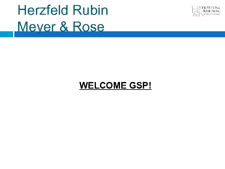 Herzfeld Rubin Meyer & Rose WELCOME GSP!