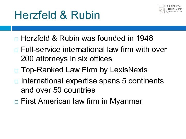 Herzfeld & Rubin was founded in 1948 Full-service international law firm with over 200