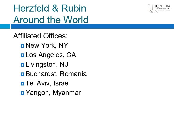 Herzfeld & Rubin Around the World Affiliated Offices: New York, NY Los Angeles, CA