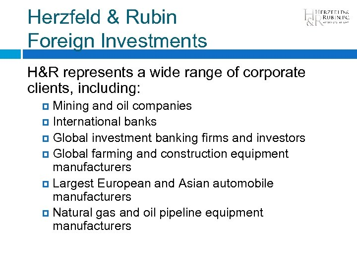 Herzfeld & Rubin Foreign Investments H&R represents a wide range of corporate clients, including: