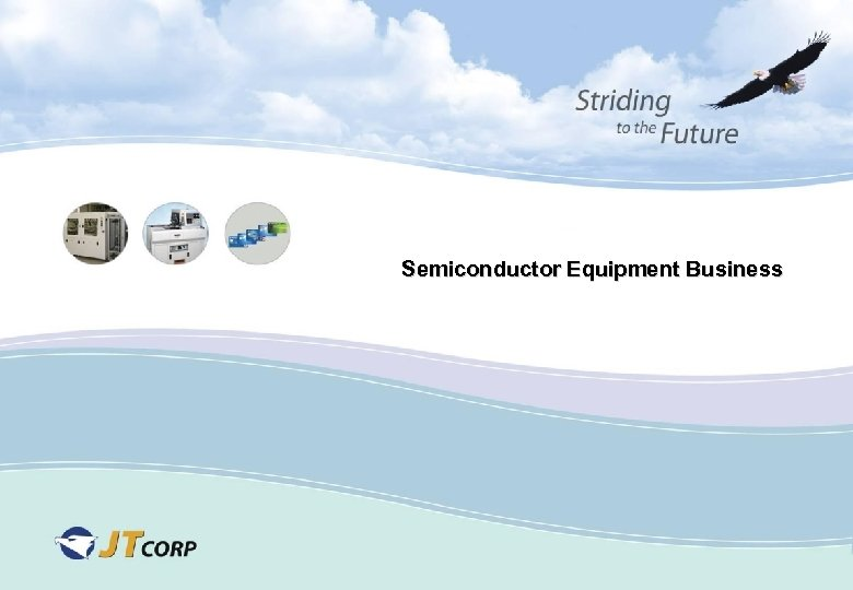 Semiconductor Equipment Business 1. 산업의 특징 2. 제품 경쟁력 3. 탁월한 생산성 4. 우수한