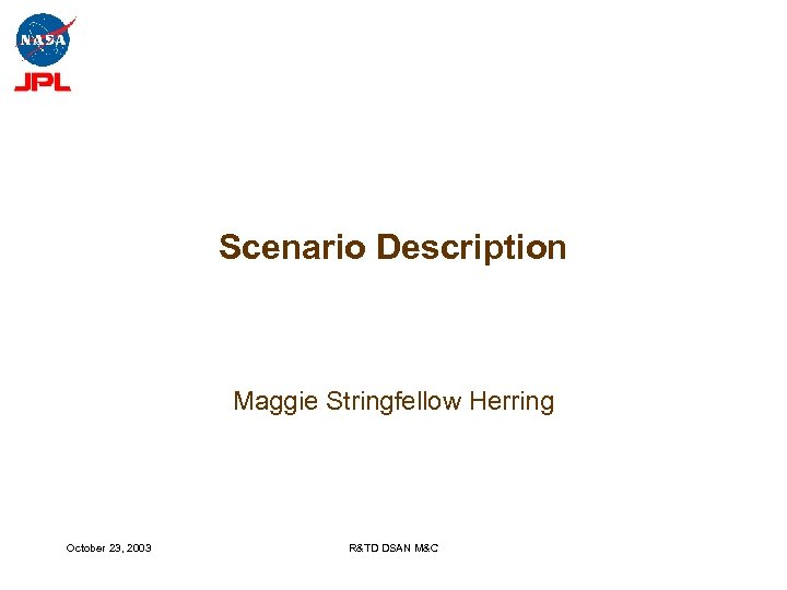 Scenario Description Maggie Stringfellow Herring October 23, 2003 R&TD DSAN M&C