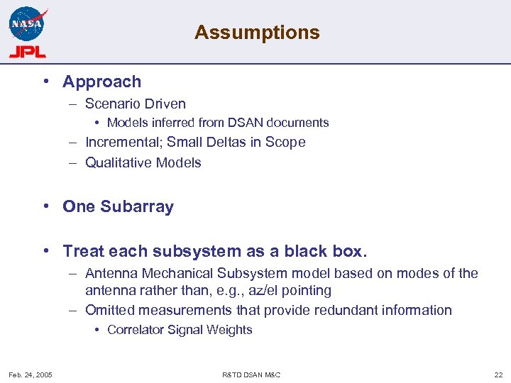 Assumptions • Approach – Scenario Driven • Models inferred from DSAN documents – Incremental;