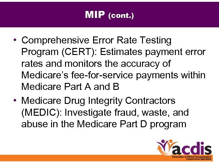 MIP (cont. ) • Comprehensive Error Rate Testing Program (CERT): Estimates payment error rates