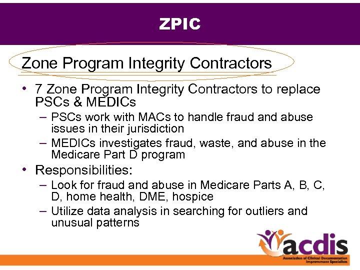 ZPIC Zone Program Integrity Contractors • 7 Zone Program Integrity Contractors to replace PSCs