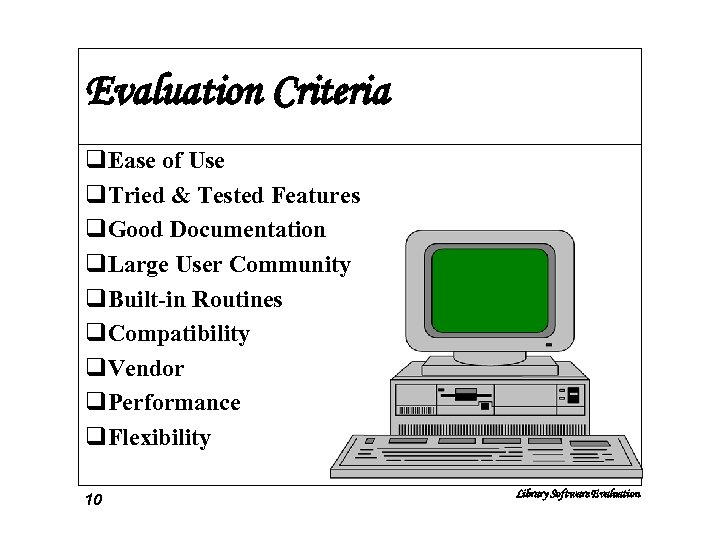 Evaluation Criteria q. Ease of Use q. Tried & Tested Features q. Good Documentation