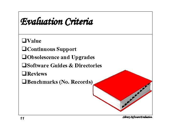 Evaluation Criteria q. Value q. Continuous Support q. Obsolescence and Upgrades q. Software Guides