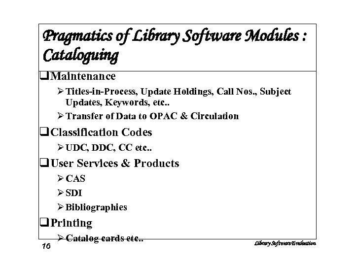 Pragmatics of Library Software Modules : Cataloguing q. Maintenance Ø Titles-in-Process, Update Holdings, Call