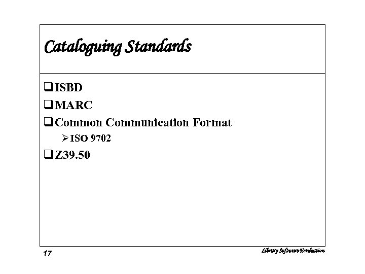 Cataloguing Standards q. ISBD q. MARC q. Common Communication Format Ø ISO 9702 q.