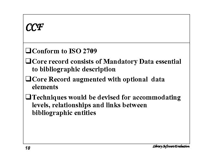 CCF q. Conform to ISO 2709 q. Core record consists of Mandatory Data essential