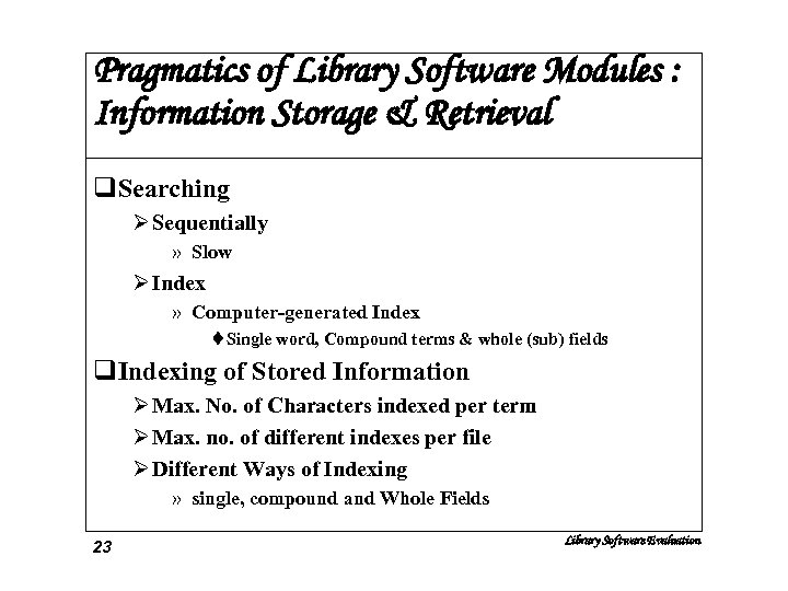 Pragmatics of Library Software Modules : Information Storage & Retrieval q. Searching Ø Sequentially